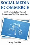 Social Media E-commerce: Sell Products Online Through Instagram or YouTube Marketing