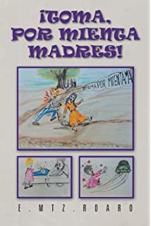 Toma, Por Mienta Madres (Spanish Edition)