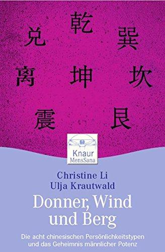 Donner, Wind und Berg: Die acht chinesischen Persönlichkeitstypen und das Geheimnis männlicher Potenz