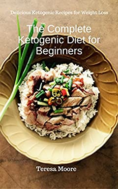 The Complete Ketogenic Diet for Beginners:  Delicious Ketogenic Recipes for Weight Loss (Healthy Food Book 3)