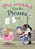 Princesses Can Be Pirates Too! - Kindle edition by Zellerhoff, Christi, Davis, Amy. Children Kindle eBooks @ Amazon.com.