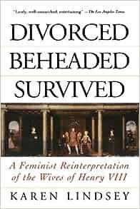 Divorced beheaded survived essay