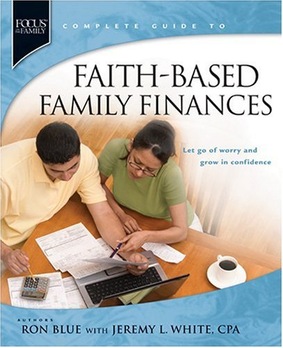 Faith-Based Family Finances: Let Go of Worry and Grow in Confidence (Focus on the Famiily)