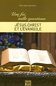 Jésus Christ et l'Evangile par Alain Bandelier