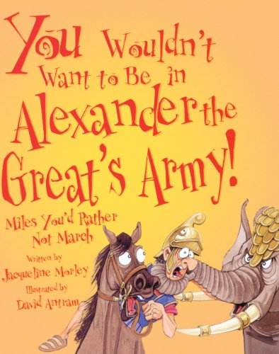 (You Wouldn't Want To Be In Alexander The Great's Army! (Turtleback School & Library Binding)
