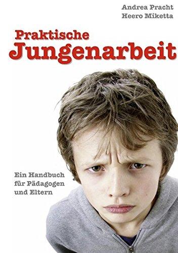 Praktische Jungenarbeit: Ein Handbuch für Pädagogen und Eltern