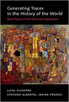 Book Generating Traces in the History of the World: New Traces of the Christian Experience by Luigi Giussani (2010-09-30)