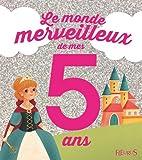 Le monde merveilleux de mes 5 ans : Pour les filles !