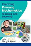 Improving Primary Mathematics Teaching and Learning, McAteer, Mary, 0335246761