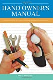 Book Cover for The Hand Owner's Manual: A Hand Surgeon's Thirty-Year Collection of Important Information and Fascinating Facts