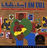 In Daddy's Arms I Am Tall: African Americans Celebrating Fathers
