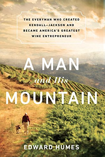 A Man and his Mountain: The Everyman who Created Kendall-Jackson and Became America's Greatest Wine (Jackson Estate Wines)