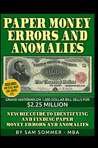 Paper Money Errors and Anomalies: Newbie Guide To Identifying and Finding Paper Money Errors and Anomalies