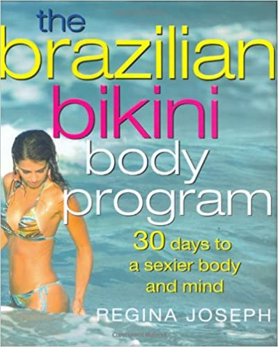 The Brazilian Bikini Body Program: 30 Days to a Sexier Body and Mind