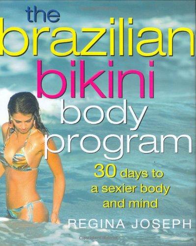 The Brazilian Bikini Body Program: 30 Days to a Sexier Body and Mind