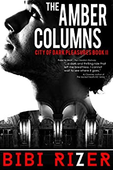 The Amber Columns (The City of Dark Pleasures Book 2) by [Rizer, Bibi]