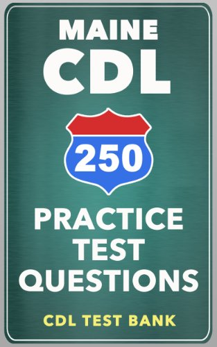 250 Maine CDL Practice Test Questions