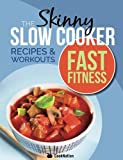 The Skinny Slow Cooker/Fast Fitness Recipe & Workout Book: Delicious Calorie Counted Slow Cooker Meals & 15 Minute Workouts For A Leaner, Fitter You