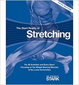 Book The Stark Reality of Stretching: For All Activities and Every Sport Focusing on the Weight Bearing Muscles of the Lower Extremities- Common
