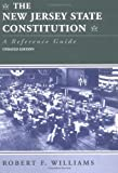 The New Jersey State Constitution : A Reference Guide, Williams, Robert F., 0813524997