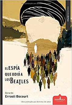 El Espía Que Odió A Los Beatles por Gerardo Errasti Bocourt epub