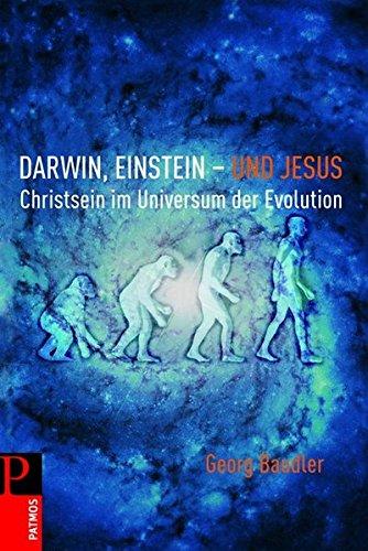 Darwin, Einstein - und Jesus: Christsein im Universum der Evolution