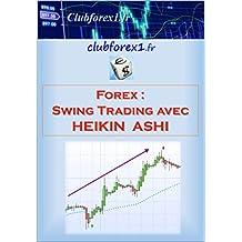 Forex - le swing trading avec Heikin Ashi (Clubforex1 t. 10) (French Edition)