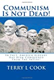 Communism Is Not Dead!, Terry L. Cook, 1450547834