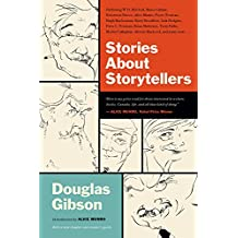 Stories About Storytellers: Publishing W.O. Mitchell, Mavis Gallant, Robertson Davies, Alice Munro, Pierre Trudeau, Hugh MacLennan, Barry Broadfoot, Jack Hodgins, Peter C. Newman, Brian Mulroney, Terry Fallis, Morley Callaghan, Alistair MacLeod, and many more …