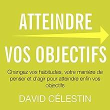 Atteindre vos objectifs : Changez vos habitudes, votre manière de penser et d'agir pour atteindre enfin vos objectifs   Livre audio Auteur(s) : David Célestin Narrateur(s) : Cyril Godefroy