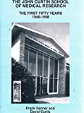 The John Curtin School Of Medical Research: The First Fifty Years 1948-1998