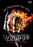 Tak Matsumoto Tour 2016 -The Voyage- at 日本武道館[DVD]