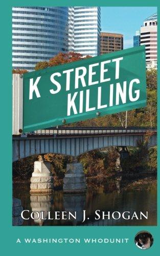 K Street Killing (Washington Whodunit) (A Washington Whodunit) (Volume 4)