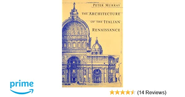 The architecture of the italian renaissance peter murray the architecture of the italian renaissance peter murray 9780805210828 amazon books fandeluxe Image collections