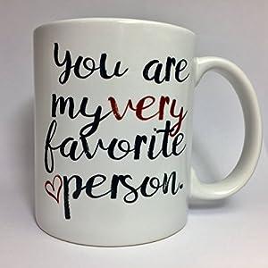 A143 You Are My Very Favorite Person Coffee Mug Funny Mug Gift Mug 11oz Ceramic Mug Best Gift Birthday Special Anniversary Present Family Friend Boyfriend Girlfriend Brother Sister Wife Husband
