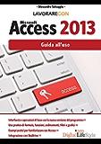 Lavorare con Microsoft Access 2013: Guida all'uso (DigitalLifeStyle Pro)