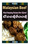 Malaysian Beef: 101 Delicious, Nutritious, Low Budget, Mouth Watering Cookbook