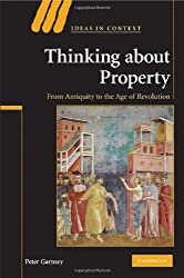 Thinking about Property: From Antiquity to the Age of Revolution (Ideas in Context)