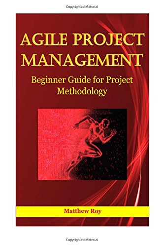 Agile Project Management: Beginner Guide for Project Methodology (Volume 1)