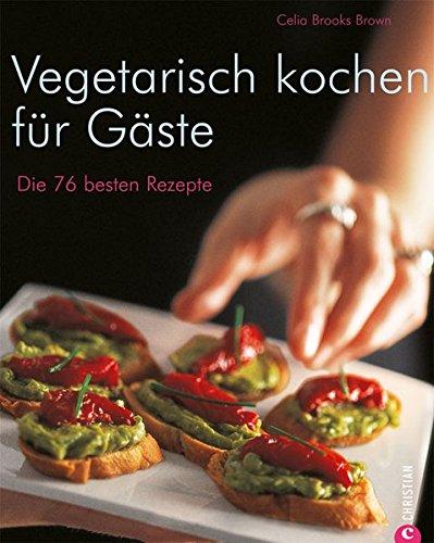 Vegetarisch kochen für Gäste: Die 76 besten Rezepte