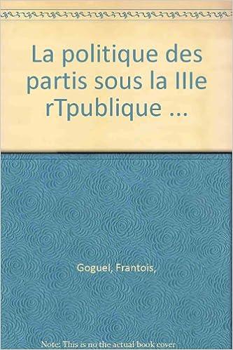 En ligne téléchargement gratuit La politique des partis sous la IIIe rTpublique ... epub, pdf