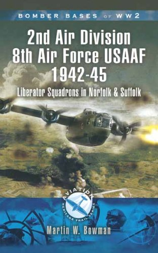 2nd Air Division Air Force USAAF 1942-45: Liberator Squadrons in Norfolk and Suffolk (Bomber Bases of ()