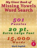 My Giant Book Of Missing Vowels Word Search: 501 Puzzles, 20 Point Extra Large Fonts, 15,000 Words, Volume 1 (My Giant Book Of Word Search)