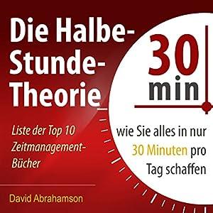 Die Halbe-Stunde-Theorie: Wie Sie alles in nur 30 Minuten pro Tag schaffen Hörbuch