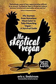 The Skeptical Vegan: My Journey from Notorious Meat Eater to Tofu-Munching Vegan-A Survival Guide by [Lindstrom, Eric]