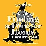 Finding a Forever Home: True Animal Rescue Stories | Mr. Mark Feldstein