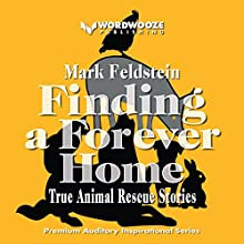 Finding a Forever Home: True Animal Rescue Stories Audiobook by Mr. Mark Feldstein Narrated by Joseph Ledford