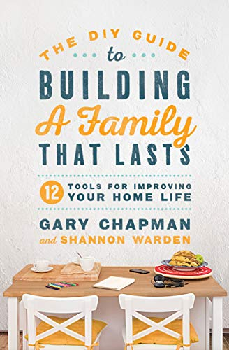 The DIY Guide to Building a Family that Lasts: 12 Tools for Improving Your Home Life ()