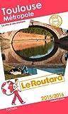 Guide du Routard Toulouse métropole 2015/2016