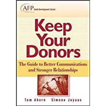 Keep Your Donors: The Guide to Better Communications & Stronger Relationships by Tom Ahern (2007-11-27)